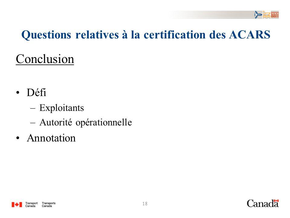 18 Questions relatives à la certification des ACARS Conclusion Défi –Exploitants –Autorité opérationnelle Annotation