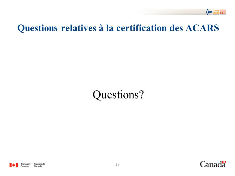 19 Questions relatives à la certification des ACARS Questions?