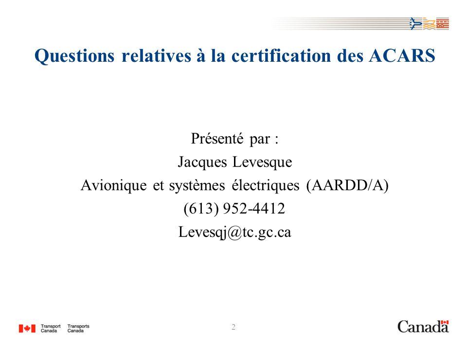 2 Présenté par : Jacques Levesque Avionique et systèmes électriques (AARDD/A) (613) 952-4412 Levesqj@tc.gc.ca