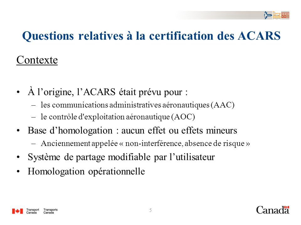 16 Questions relatives à la certification des ACARS Processus dhomologation de navigabilité aérienne en vigueur (suite) Moyens acceptables de conformité : –AC 20-140 de la FAA (août 1999) « Guidelines for the Design Approval for Aircraft data Communication Systems »