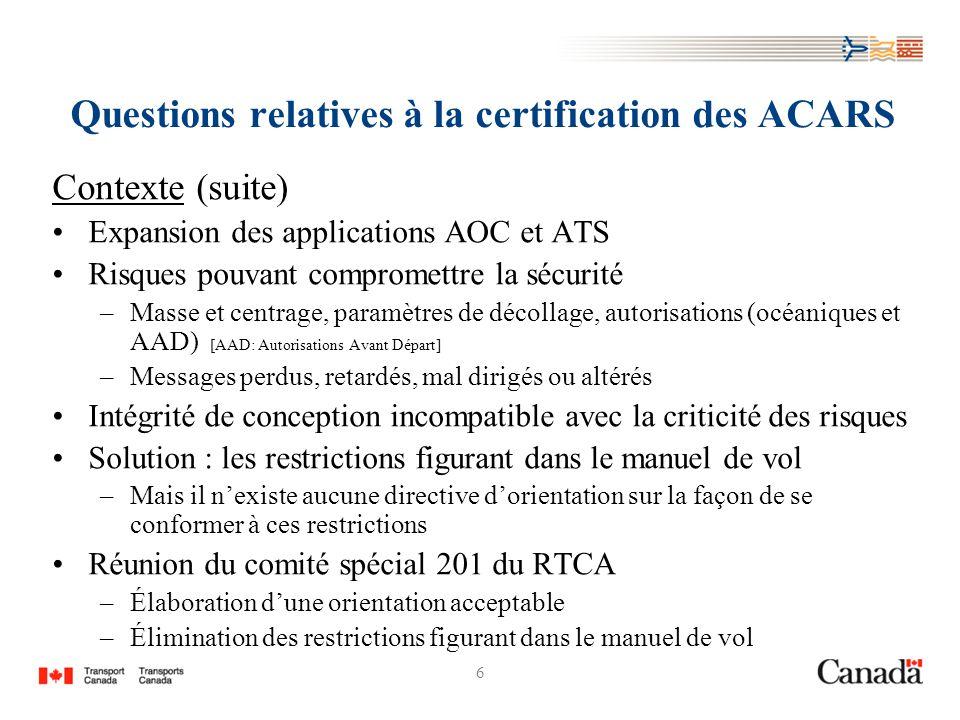 6 Questions relatives à la certification des ACARS Contexte (suite) Expansion des applications AOC et ATS Risques pouvant compromettre la sécurité –Ma