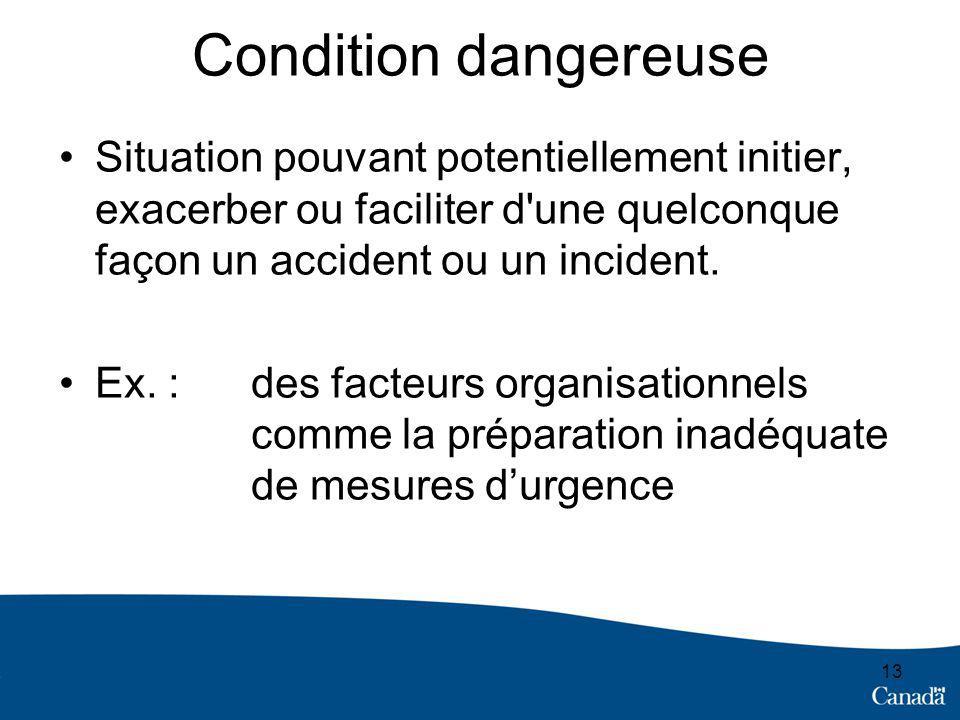Condition dangereuse Situation pouvant potentiellement initier, exacerber ou faciliter d une quelconque façon un accident ou un incident.
