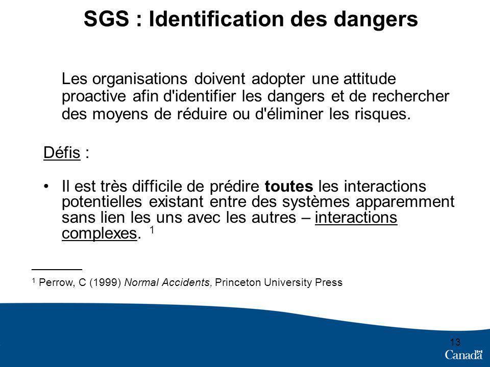 13 SGS : Identification des dangers Les organisations doivent adopter une attitude proactive afin d identifier les dangers et de rechercher des moyens de réduire ou d éliminer les risques.