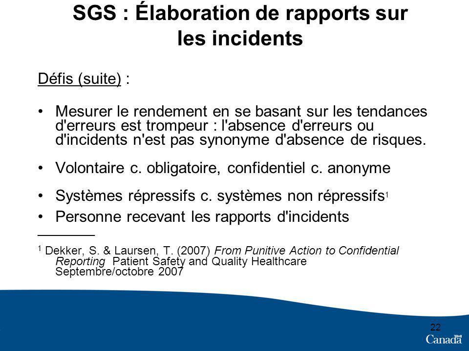 22 SGS : Élaboration de rapports sur les incidents Défis (suite) : Mesurer le rendement en se basant sur les tendances d erreurs est trompeur : l absence d erreurs ou d incidents n est pas synonyme d absence de risques.