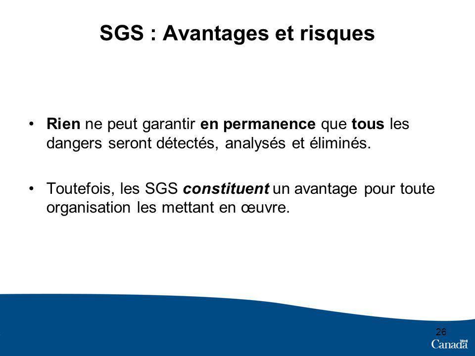 SGS : Avantages et risques Rien ne peut garantir en permanence que tous les dangers seront détectés, analysés et éliminés. Toutefois, les SGS constitu