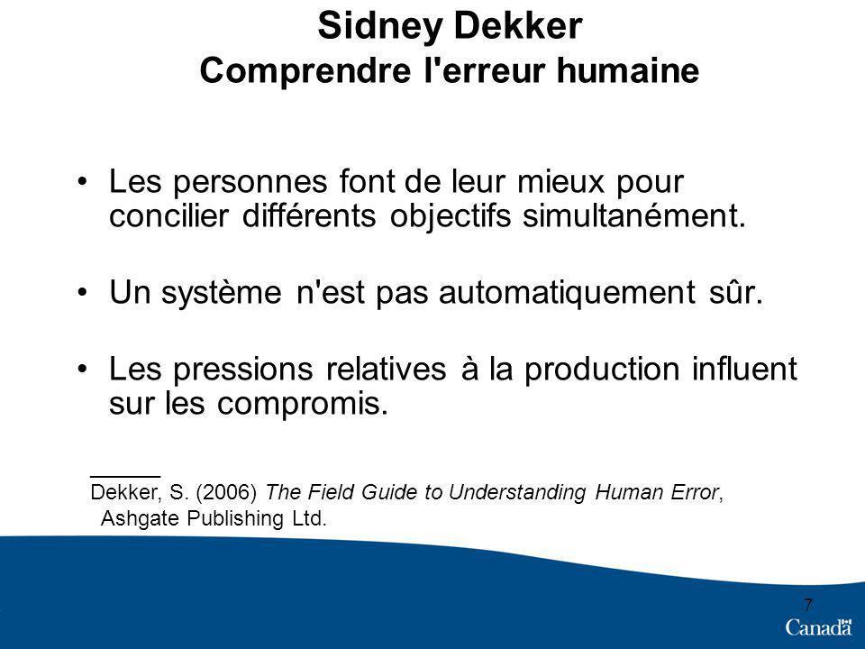7 Sidney Dekker Comprendre l'erreur humaine Les personnes font de leur mieux pour concilier différents objectifs simultanément. Un système n'est pas a