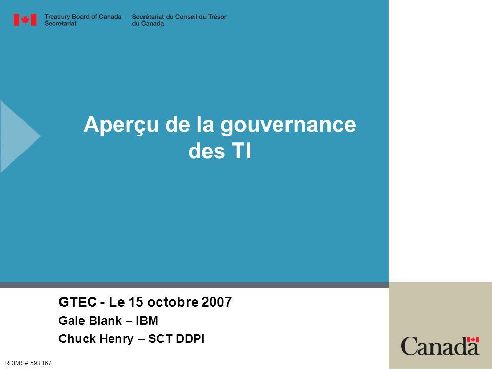 Aperçu de la gouvernance des TI GTEC - Le 15 octobre 2007 Gale Blank – IBM Chuck Henry – SCT DDPI RDIMS# 593167