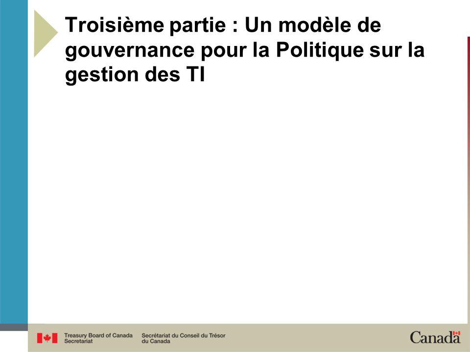 Troisième partie : Un modèle de gouvernance pour la Politique sur la gestion des TI