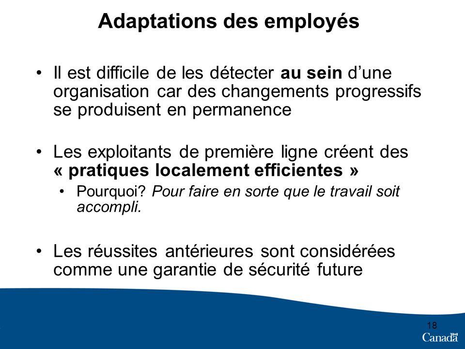 18 Adaptations des employés Il est difficile de les détecter au sein dune organisation car des changements progressifs se produisent en permanence Les