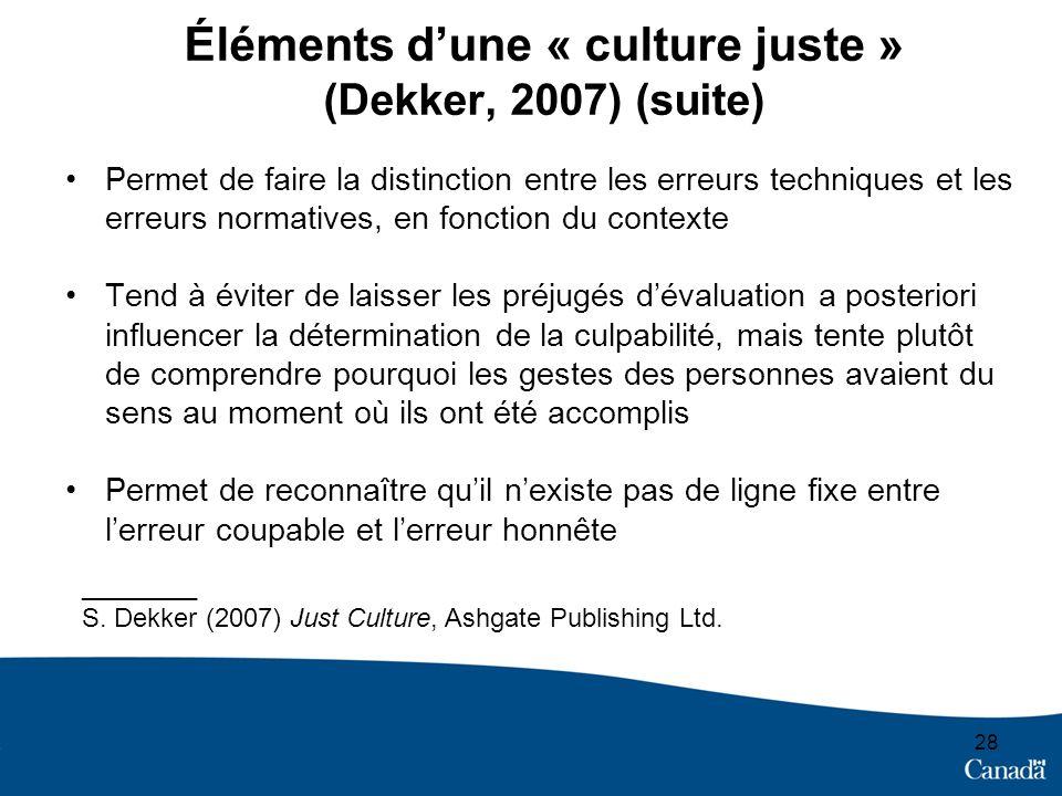 28 Éléments dune « culture juste » (Dekker, 2007) (suite) Permet de faire la distinction entre les erreurs techniques et les erreurs normatives, en fo
