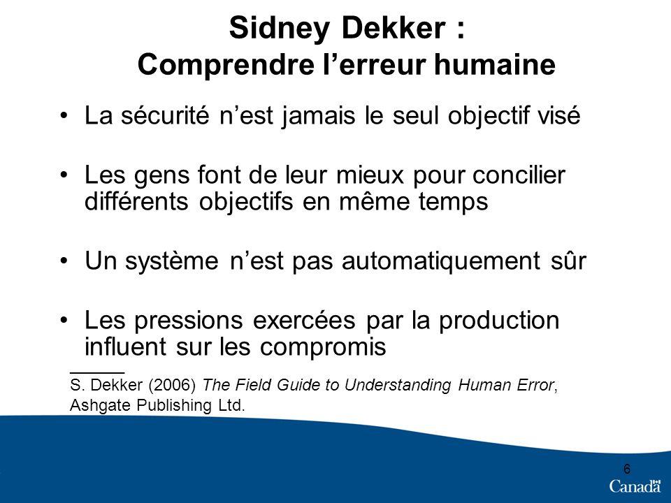 6 Sidney Dekker : Comprendre lerreur humaine La sécurité nest jamais le seul objectif visé Les gens font de leur mieux pour concilier différents objec