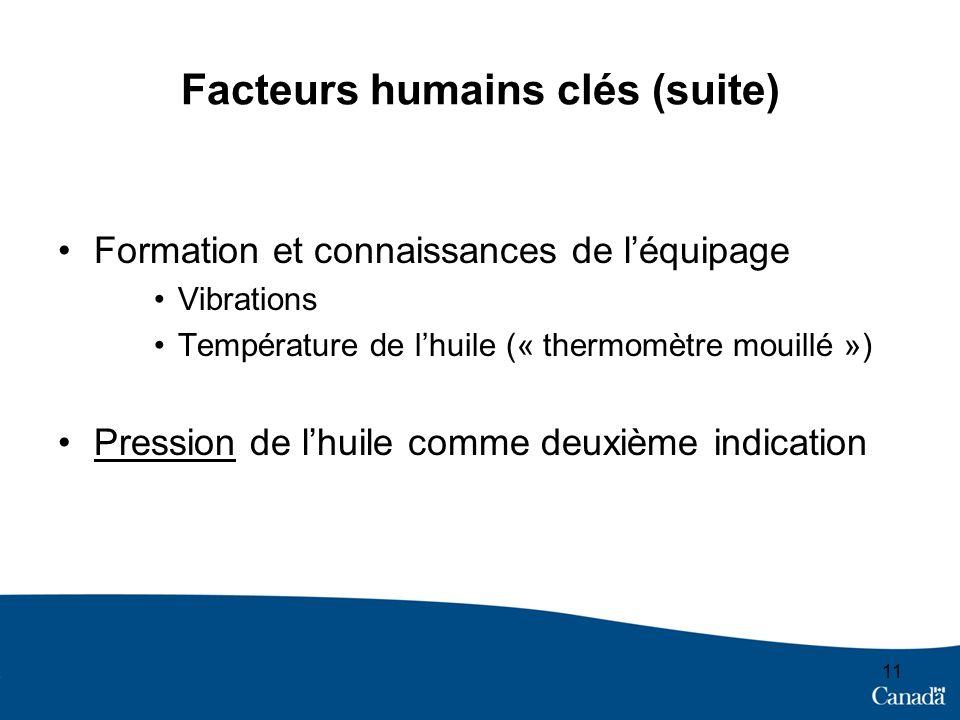 Facteurs humains clés (suite) Formation et connaissances de léquipage Vibrations Température de lhuile (« thermomètre mouillé ») Pression de lhuile co