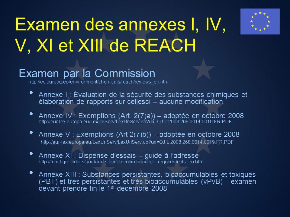 Examen des annexes I, IV, V, XI et XIII de REACH Examen par la Commission http://ec.europa.eu/environment/chemicals/reach/reviews_en.htm Annexe I : Év