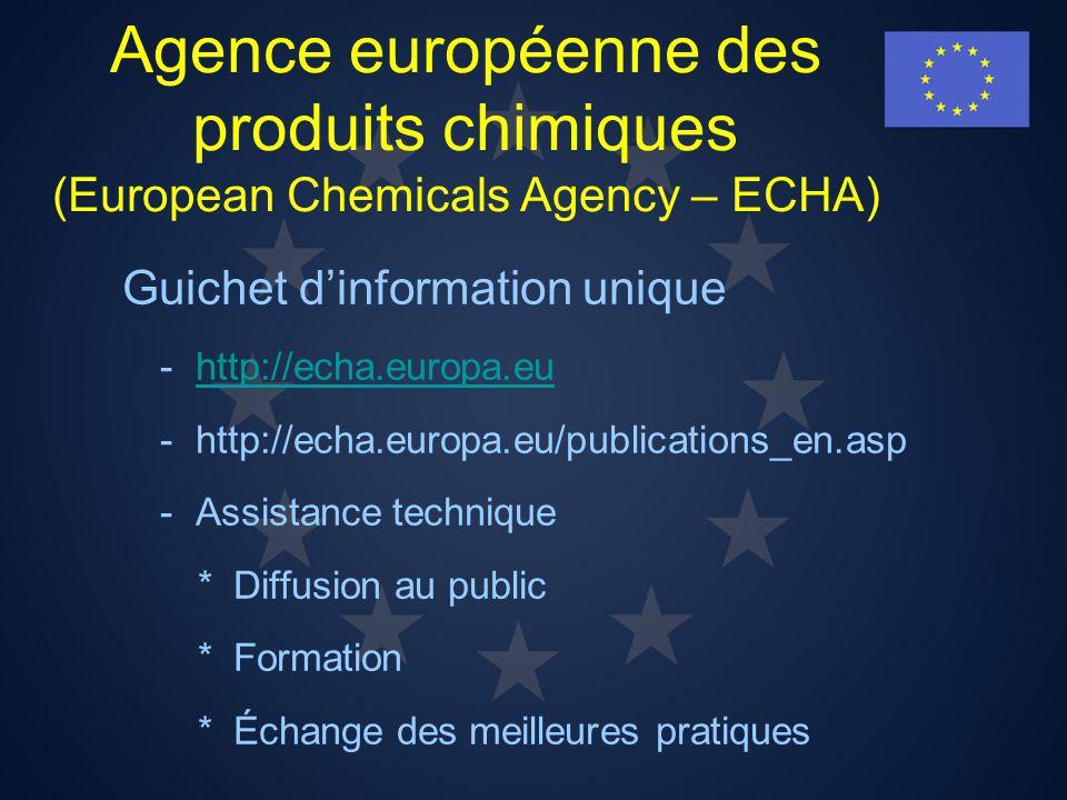 Agence européenne des produits chimiques (European Chemicals Agency – ECHA) Guichet dinformation unique -http://echa.europa.euhttp://echa.europa.eu -h