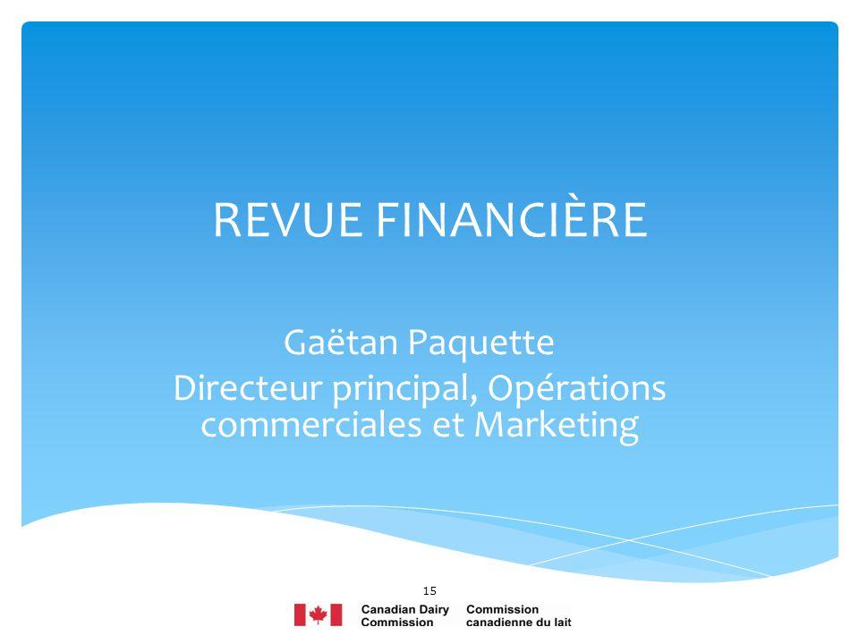 REVUE FINANCIÈRE Gaëtan Paquette Directeur principal, Opérations commerciales et Marketing 15