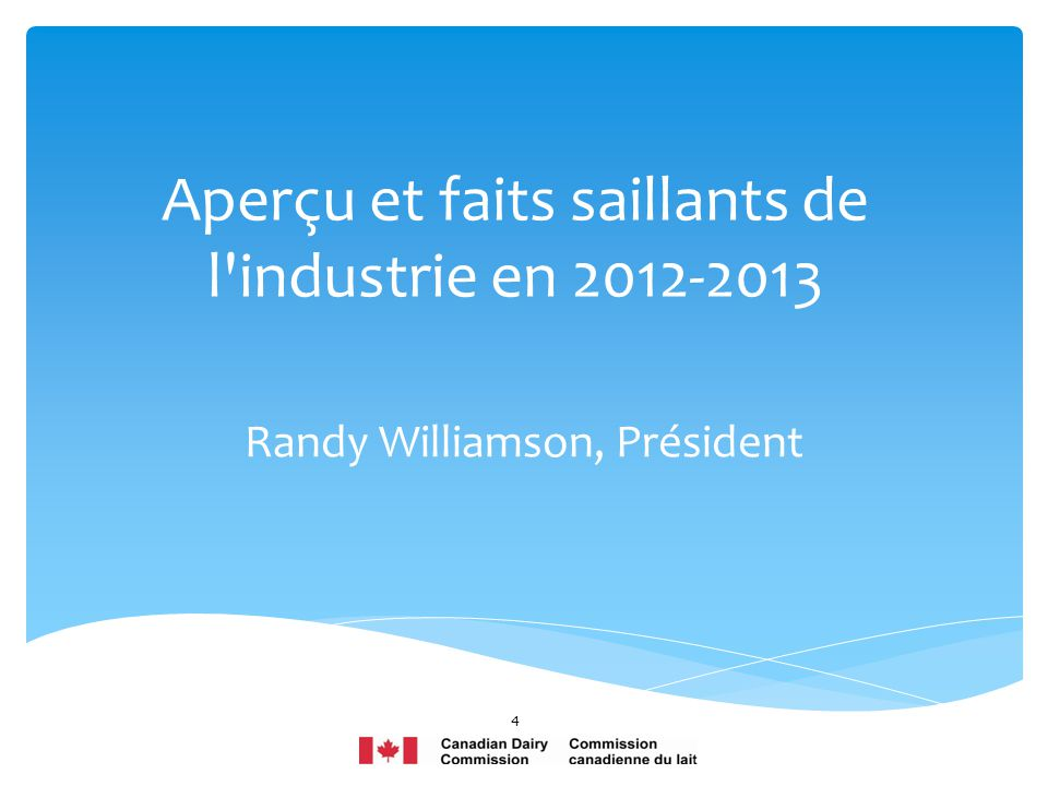 Aperçu et faits saillants de l'industrie en 2012-2013 Randy Williamson, Président 4