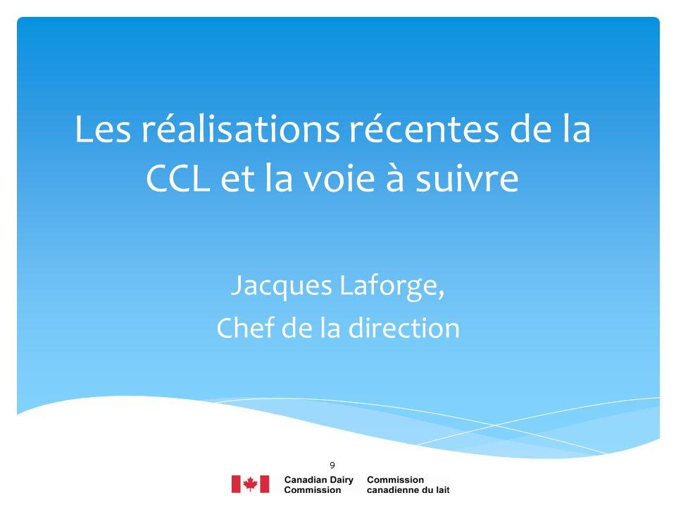 Les réalisations récentes de la CCL et la voie à suivre Jacques Laforge, Chef de la direction 9
