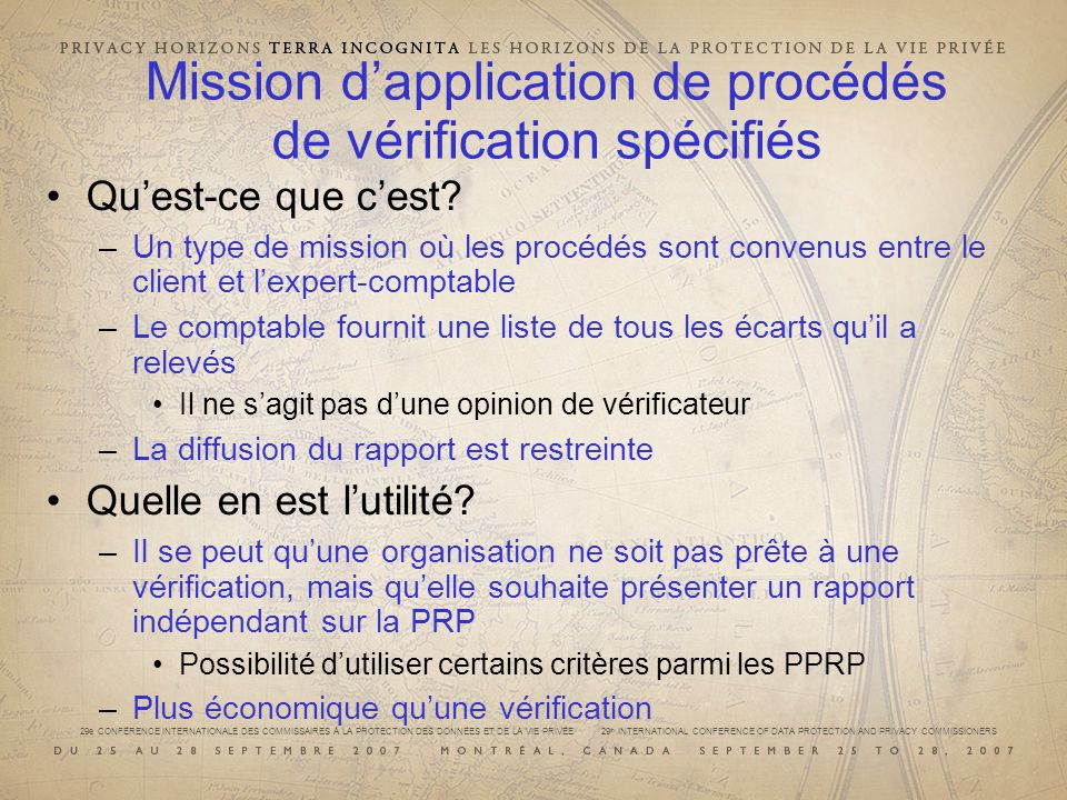 29e CONFÉRENCE INTERNATIONALE DES COMMISSAIRES À LA PROTECTION DES DONNÉES ET DE LA VIE PRIVÉE 29 th INTERNATIONAL CONFERENCE OF DATA PROTECTION AND PRIVACY COMMISSIONERS Mission dapplication de procédés de vérification spécifiés Quest-ce que cest.