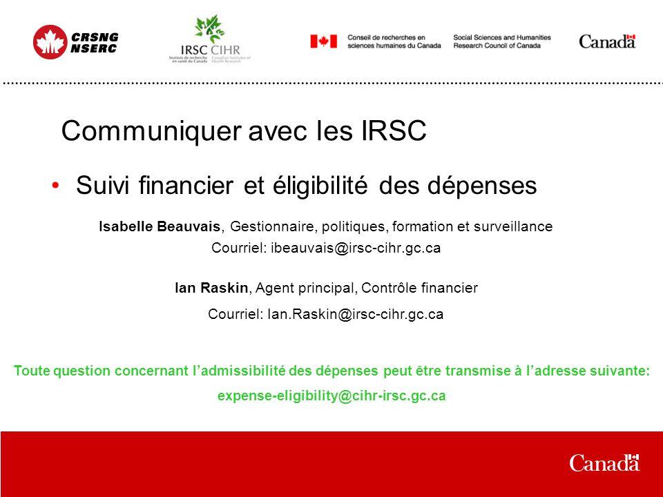 Communiquer avec les IRSC Suivi financier et éligibilité des dépenses Isabelle Beauvais, Gestionnaire, politiques, formation et surveillance Courriel:
