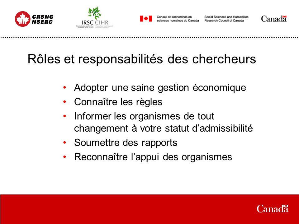 Rôles et responsabilités des chercheurs Adopter une saine gestion économique Connaître les règles Informer les organismes de tout changement à votre s