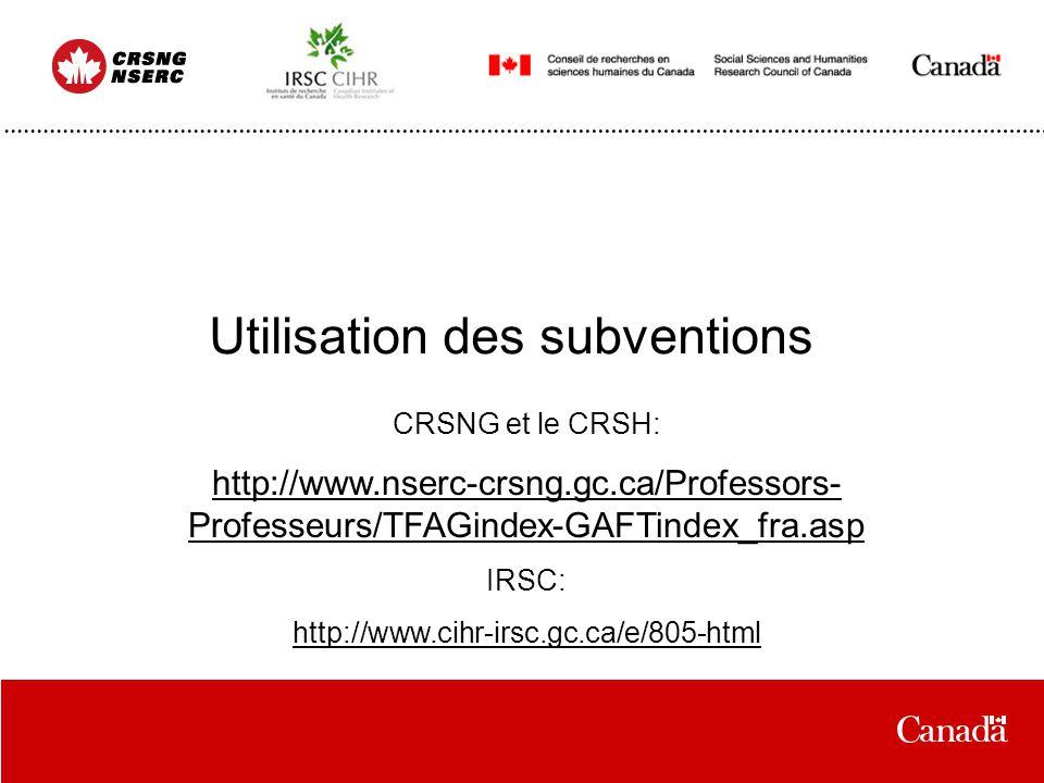 Utilisation des subventions CRSNG et le CRSH: http://www.nserc-crsng.gc.ca/Professors- Professeurs/TFAGindex-GAFTindex_fra.asp IRSC: http://www.cihr-i