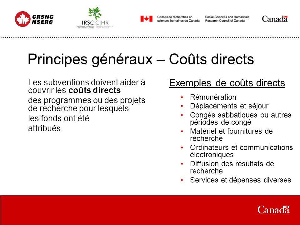 Principes généraux – Coûts directs Les subventions doivent aider à couvrir les coûts directs des programmes ou des projets de recherche pour lesquels les fonds ont été attribués.