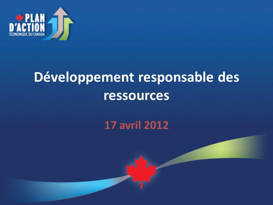 Contexte Le gouvernement a mis laccent sur le développement responsable des ressources naturelles du Canada pour créer des emplois et stimuler la croissance.
