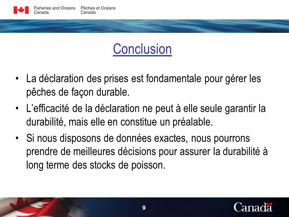 9 Conclusion La déclaration des prises est fondamentale pour gérer les pêches de façon durable.
