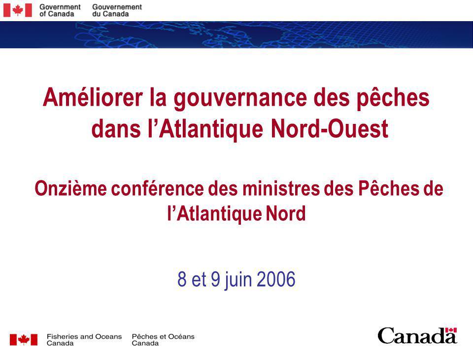 1 1 Améliorer la gouvernance des pêches dans lAtlantique Nord-Ouest Onzième conférence des ministres des Pêches de lAtlantique Nord 8 et 9 juin 2006
