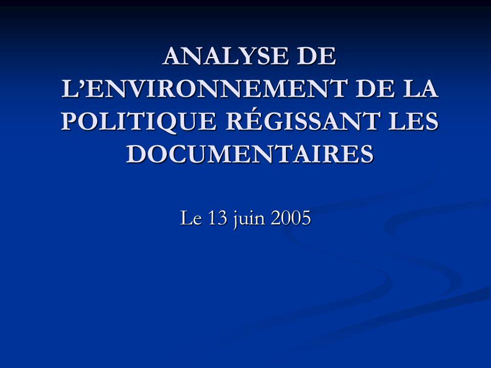 Le 13 juin 2005 ANALYSE DE LENVIRONNEMENT DE LA POLITIQUE RÉGISSANT LES DOCUMENTAIRES