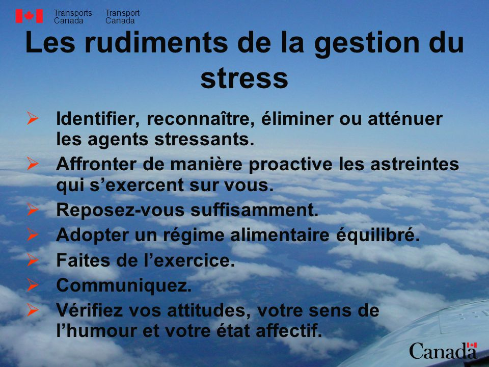 Transports Canada Transport Canada Les rudiments de la gestion du stress Identifier, reconnaître, éliminer ou atténuer les agents stressants. Affronte