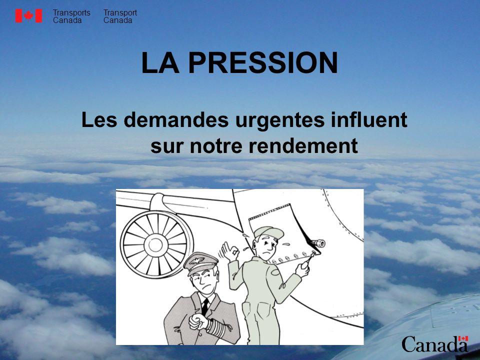Transports Canada Transport Canada LA PRESSION Les demandes urgentes influent sur notre rendement
