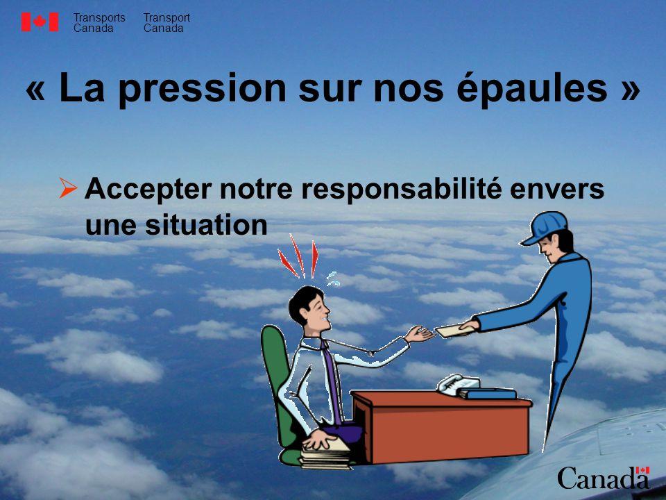 Transports Canada Transport Canada « La pression sur nos épaules » Accepter notre responsabilité envers une situation