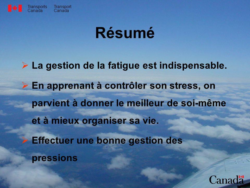 Transports Canada Transport Canada Résumé La gestion de la fatigue est indispensable. En apprenant à contrôler son stress, on parvient à donner le mei