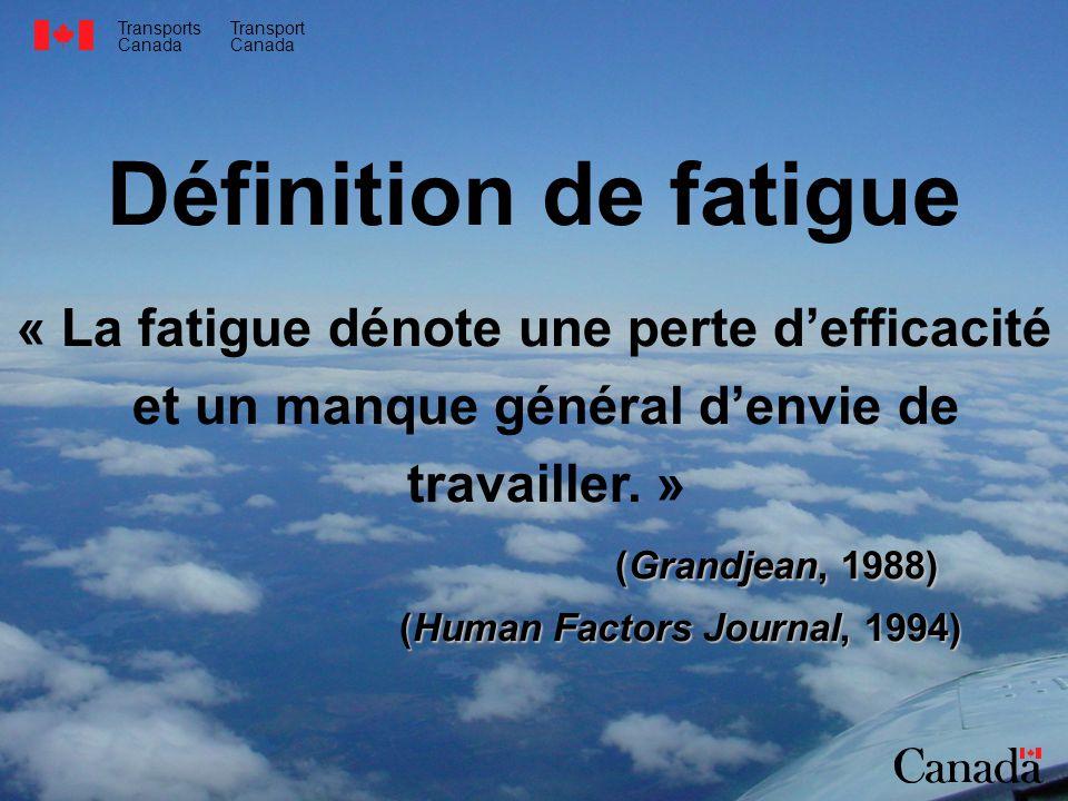 Transports Canada Transport Canada « La fatigue dénote une perte defficacité et un manque général denvie de travailler. » (Grandjean, 1988) (Human Fac