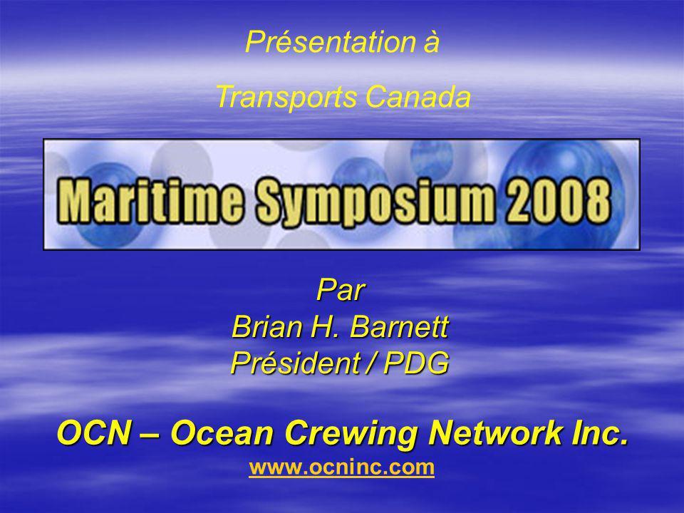 OCN – Ocean Crewing Network Inc. OCN – Ocean Crewing Network Inc. www.ocninc.com www.ocninc.comPar Brian H. Barnett Président / PDG Présentation à Tra