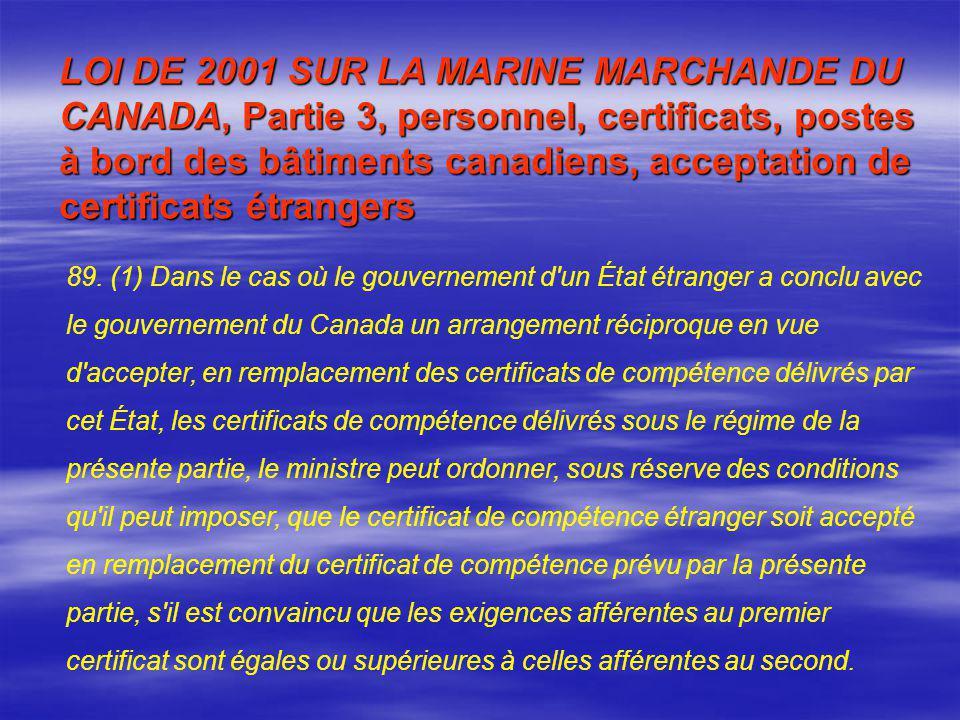 89. (1) Dans le cas où le gouvernement d'un État étranger a conclu avec le gouvernement du Canada un arrangement réciproque en vue d'accepter, en remp