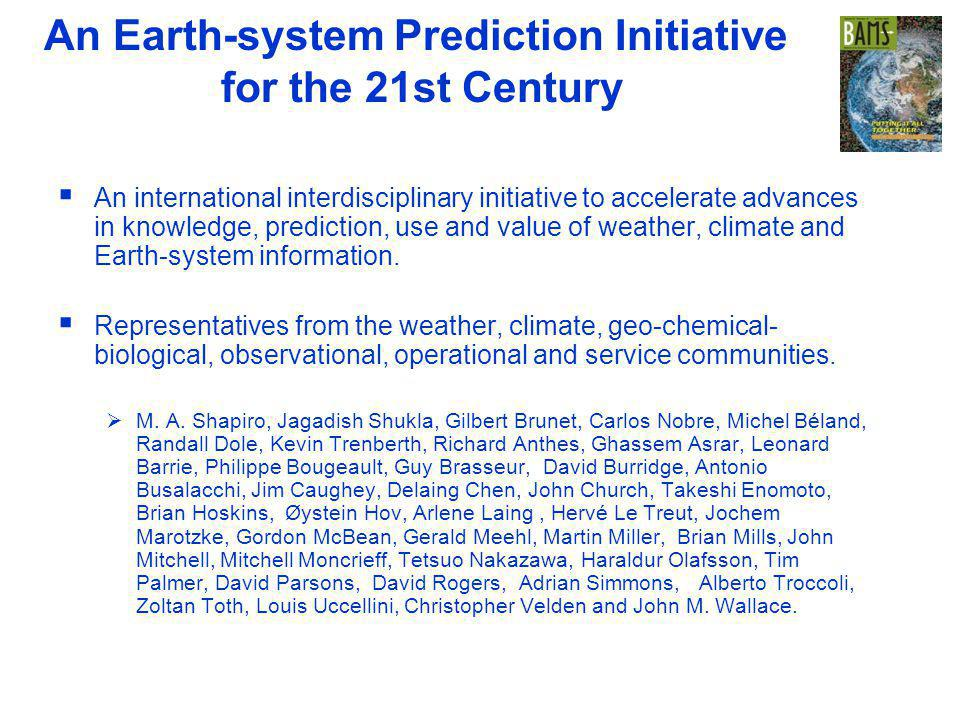 WWRP An Earth-system Prediction Initiative for the 21st Century An international interdisciplinary initiative to accelerate advances in knowledge, prediction, use and value of weather, climate and Earth-system information.