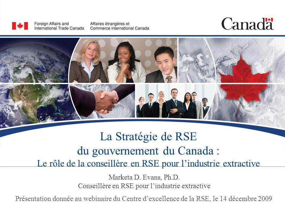 1/5 La Stratégie de RSE du gouvernement du Canada : Le rôle de la conseillère en RSE pour lindustrie extractive Marketa D. Evans, Ph.D. Conseillère en