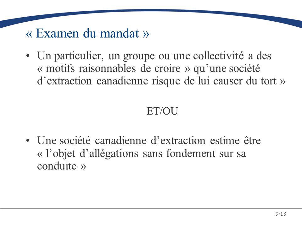 9/13 « Examen du mandat » Un particulier, un groupe ou une collectivité a des « motifs raisonnables de croire » quune société dextraction canadienne r