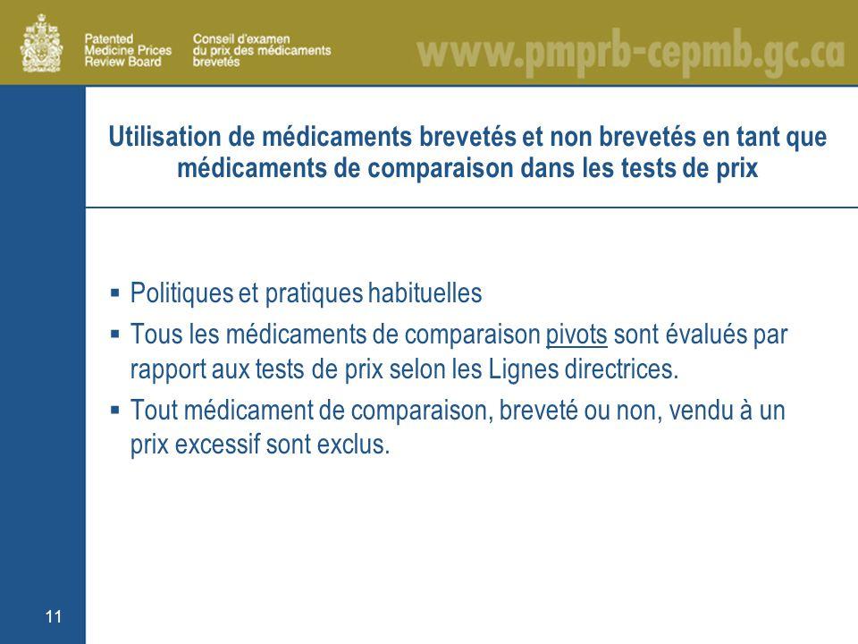 11 Utilisation de médicaments brevetés et non brevetés en tant que médicaments de comparaison dans les tests de prix Politiques et pratiques habituelles Tous les médicaments de comparaison pivots sont évalués par rapport aux tests de prix selon les Lignes directrices.