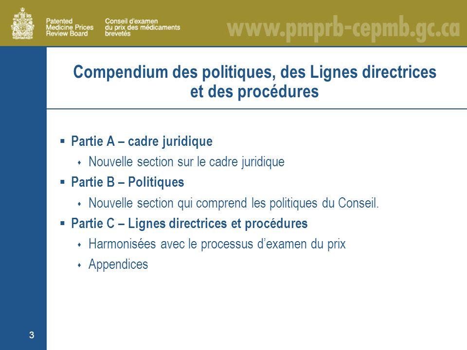 3 Compendium des politiques, des Lignes directrices et des procédures Partie A – cadre juridique Nouvelle section sur le cadre juridique Partie B – Politiques Nouvelle section qui comprend les politiques du Conseil.