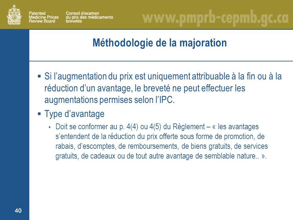 40 Méthodologie de la majoration Si laugmentation du prix est uniquement attribuable à la fin ou à la réduction dun avantage, le breveté ne peut effectuer les augmentations permises selon lIPC.