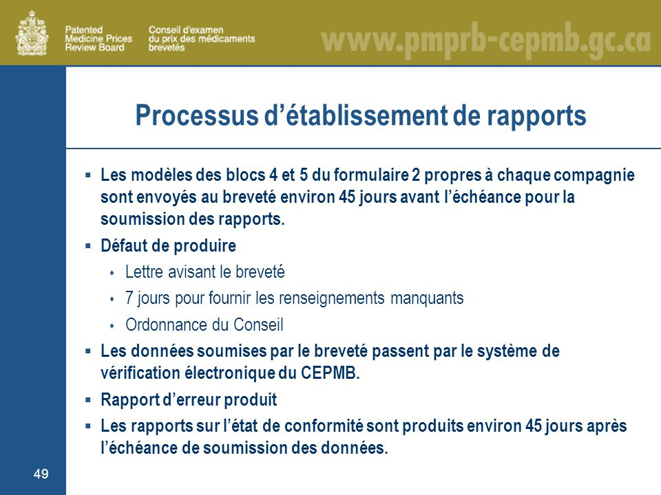 49 Processus détablissement de rapports Les modèles des blocs 4 et 5 du formulaire 2 propres à chaque compagnie sont envoyés au breveté environ 45 jours avant léchéance pour la soumission des rapports.