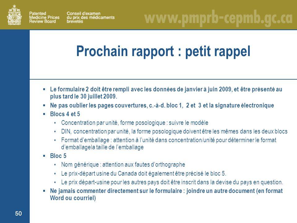 50 Prochain rapport : petit rappel Le formulaire 2 doit être rempli avec les données de janvier à juin 2009, et être présenté au plus tard le 30 juillet 2009.