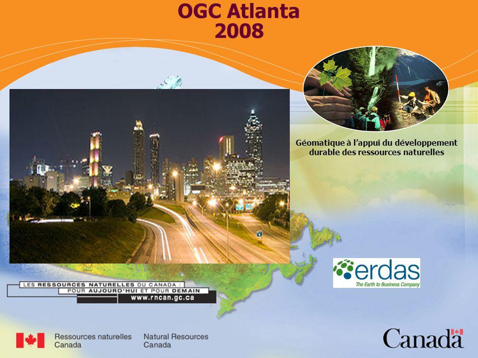 Géomatique à lappui du développement durable des ressources naturelles - SST OGC Atlanta 2008 Géomatique à lappui du développement durable des ressources naturelles