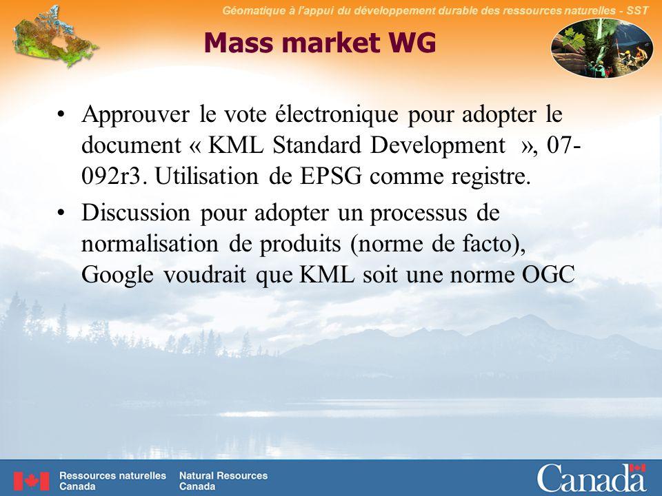 Géomatique à lappui du développement durable des ressources naturelles - SST Mass market WG Approuver le vote électronique pour adopter le document « KML Standard Development », 07- 092r3.