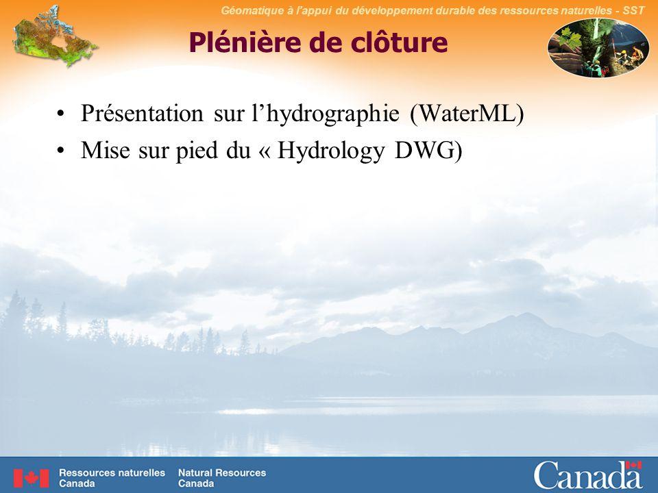 Géomatique à lappui du développement durable des ressources naturelles - SST Plénière de clôture Présentation sur lhydrographie (WaterML) Mise sur pied du « Hydrology DWG)