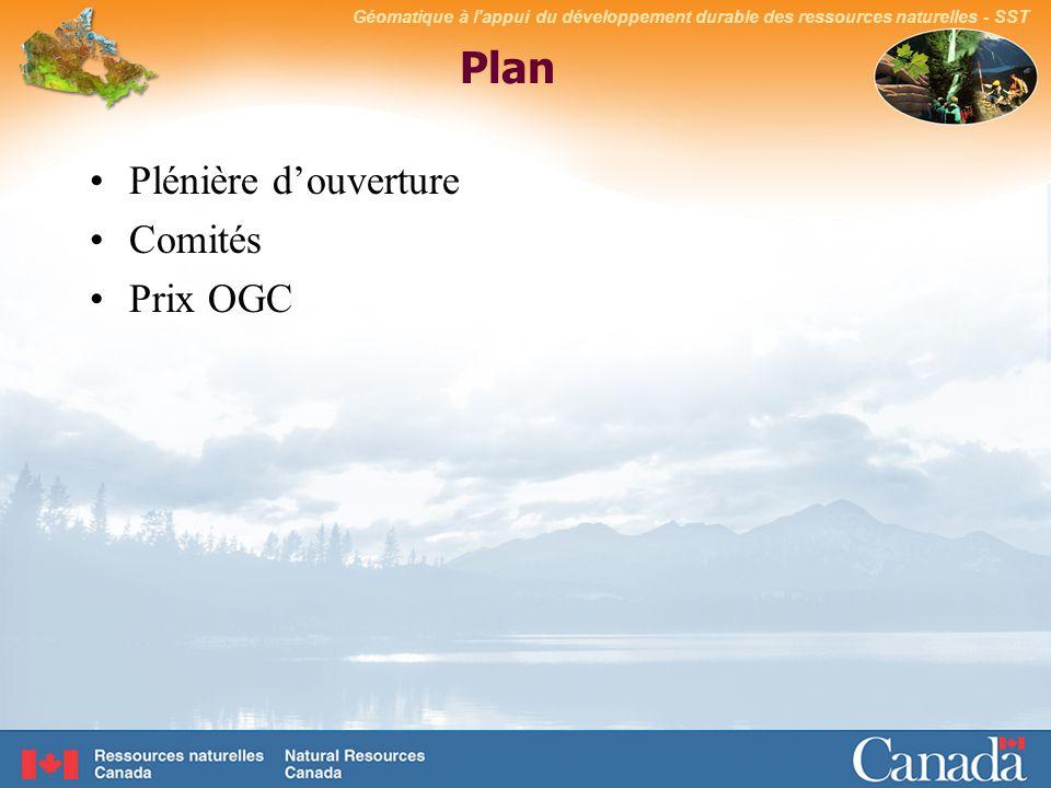Géomatique à lappui du développement durable des ressources naturelles - SST Plan Plénière douverture Comités Prix OGC