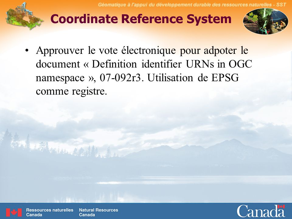 Coordinate Reference System Approuver le vote électronique pour adpoter le document « Definition identifier URNs in OGC namespace », 07-092r3.